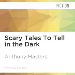 Scary Tales To Tell in the Dark by Anthony Masters audiobook