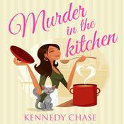 Murder in the Kitchen by  Kennedy Chase audiobook