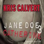 Jane Doe 3: Catherine by  Kris Calvert audiobook
