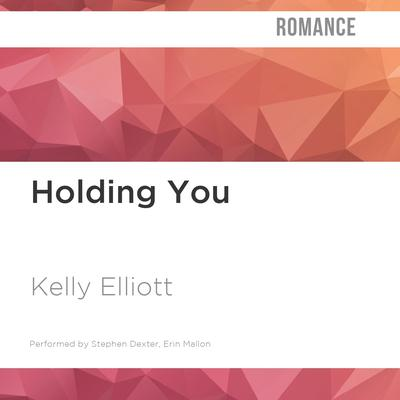 Holding You by Kelly Elliott audiobook