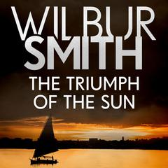 The Triumph of the Sun by Wilbur Smith audiobook