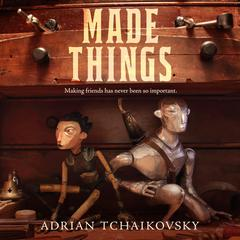 Made Things by Adrian Tchaikovsky audiobook