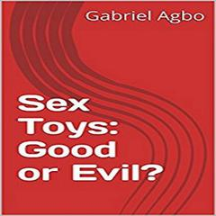 Sex Toys: Good or Evil? by Gabriel  Agbo audiobook