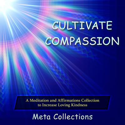 Cultivate Compassion by Meta Collections audiobook