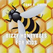 Bizzy Honeybee for Kids by  Tony R. Smith audiobook