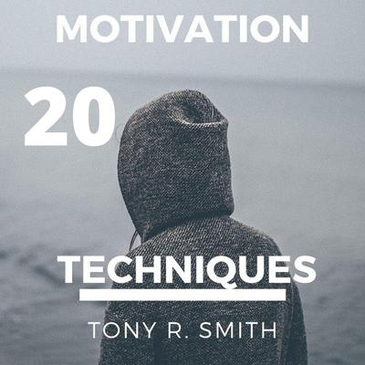 20 Motivational Techniques by Tony R. Smith audiobook