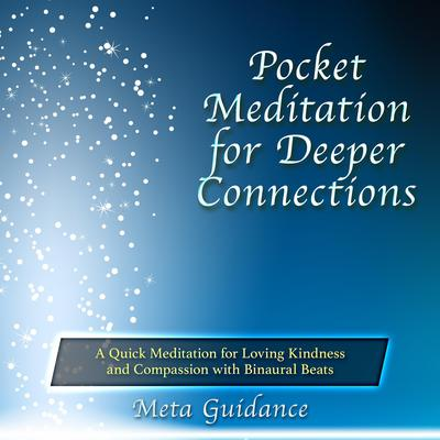 Pocket Meditation for Deeper Connections by Meta Guidance audiobook
