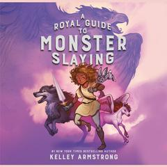 A Royal Guide to Monster Slaying by Kelley Armstrong audiobook