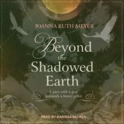 Beyond the Shadowed Earth by  Joanna Ruth Meyer audiobook