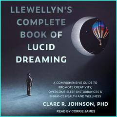 Llewellyn's Complete Book of Lucid Dreaming by Clare R. Johnson audiobook