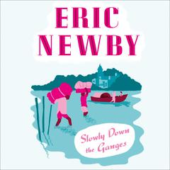 Slowly Down the Ganges by Eric Newby audiobook