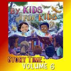 By Kids For Kids Story Time: Volume 06 by By Kids For Kids Story Time audiobook
