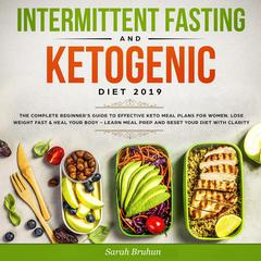 Intermittent Fasting & Ketogenic Diet 2019 by Sarah Bruhn audiobook