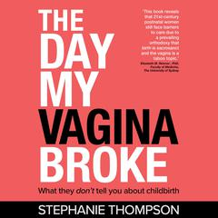 The day my vagina broke - what they don't tell you about childbirth by Stephanie Thompson audiobook