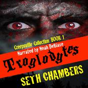 Troglodytes: Creepsville Collection Book 1 by  Seth Chambers audiobook