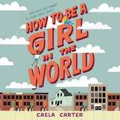How to Be a Girl in the World by  Caela Carter audiobook