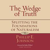 The Wedge of Truth by  Phillip E. Johnson audiobook