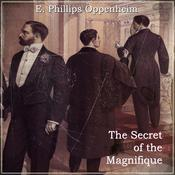 The Secret of the Magnifique by  E. Phillips Oppenheim audiobook
