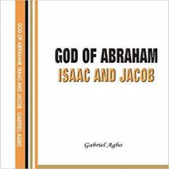 God of Abraham, Isaac and Jacob by Gabriel  Agbo audiobook