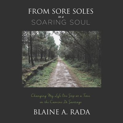 From Sore Soles to a Soaring Soul by Blaine A. Rada audiobook
