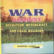 War against Occultism, Witchcraft and False Religion by  Gabriel  Agbo audiobook