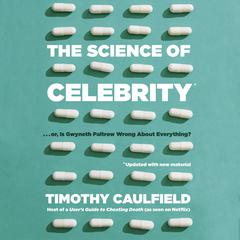 The Science of Celebrity . . . or Is Gwyneth Paltrow Wrong About Everything? by Timothy Caulfield audiobook