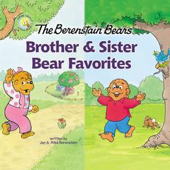 The Berenstain Bears Brother and Sister Bear Favorites by Jan Berenstain audiobook