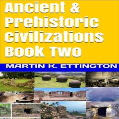Ancient & Prehistoric Civilizations by Martin K. Ettington audiobook