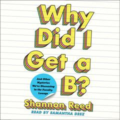 Why Did I Get a B? by Shannon Reed audiobook