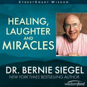 Healing, Laughter and Miracles by  Bernie Siegel MD audiobook