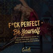 Fuck perfect - be yourself!: A kick-ass woman's guide to follow her own voice and make an impact in this world. by  Camilla Kristiansen audiobook