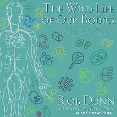 The Wild Life of Our Bodies by Rob Dunn audiobook