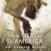 The Devil in America by  Kai Ashante Wilson audiobook