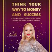 Think your way to money and success!: A kick-ass woman's guide to having a killer mindset that makes her $$$ in the bank by  Camilla Kristiansen audiobook