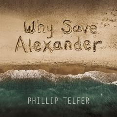 Why Save Alexander by Phillip Telfer audiobook