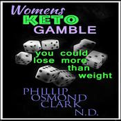 Womens Keto Gamble - You Could Lose More than Weight by  Phillip Osmond Clark ND audiobook
