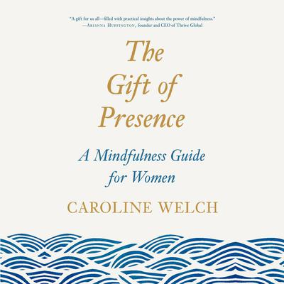 The Gift of Presence by Caroline Welch audiobook