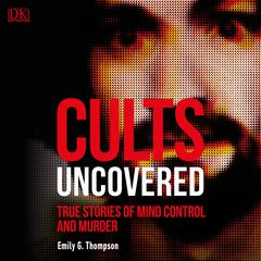 Cults Uncovered by Emily G. Thompson audiobook