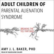 Adult Children of Parental Alienation Syndrome by  Amy J. L. Baker PhD audiobook