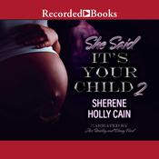 She Said It's Your Child 2 by  Sherene Holly Cain audiobook