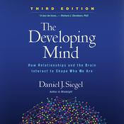 The Developing Mind, Third Edition by  Daniel J. Siegel, MD audiobook