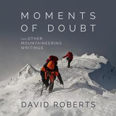 Moments of Doubt and Other Mountaineering Writings by David Roberts audiobook
