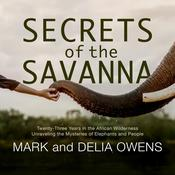 Secrets of the Savanna by  Delia Owens audiobook