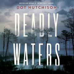 Deadly Waters by Dot Hutchison audiobook