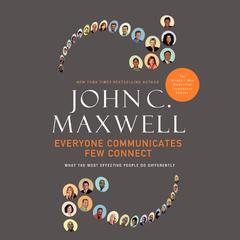 Everyone Communicates, Few Connect by John C. Maxwell audiobook