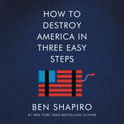 How to Destroy America in Three Easy Steps by  Ben Shapiro audiobook
