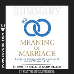 Summary of The Meaning of Marriage: Facing the Complexities of Commitment with the Wisdom of God by Timothy Keller by Readtrepreneur Publishing audiobook