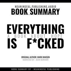 Summary: Everything is F*cked by Mark Manson: A Book About Hope by Meaningful Publishing audiobook