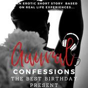 The Best Birthday Present: An Erotic True Confession by  Aaural Confessions audiobook
