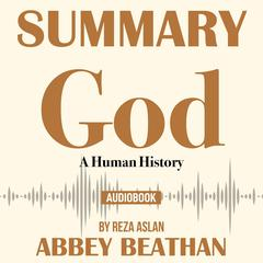 Summary of God: A Human History by Reza Aslan by Abbey Beathan audiobook